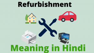 Read more about the article refurbishment meaning in hindi